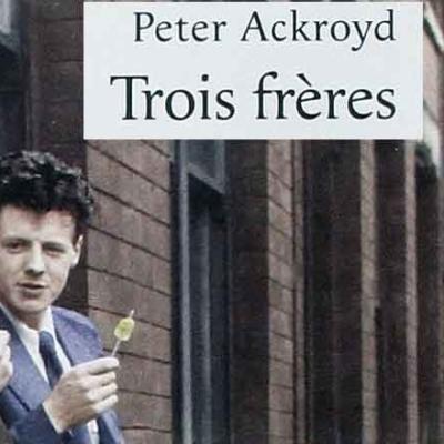 """Trois frères"" de Peter ACKROYD par Bernard SASSO"