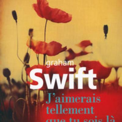 """""""J'aimerais tellement que tu sois là"""" de Graham Swift par Valérie KROL"""