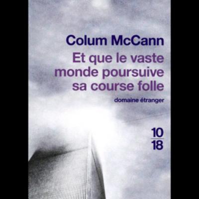 «Et que le vaste monde poursuive sa course folle» de Colum Mc Cann, par Valérie Krol