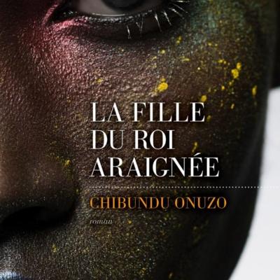 ATELIER DE LITTÉRATURE 26 mars 2019 «La fille du roi araignée» de Chibundu Onuzo