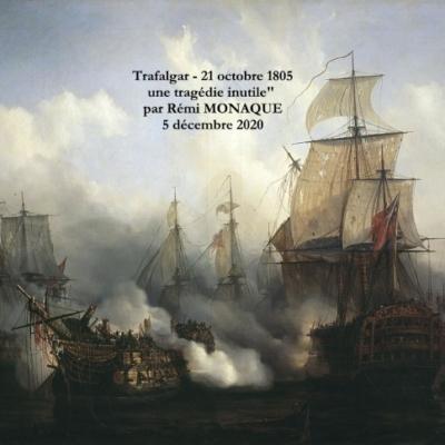 Trafalgar – 21 octobre 1805 une tragédie inutile –  par Rémi MONAQUE – 5 décembre 2020 –